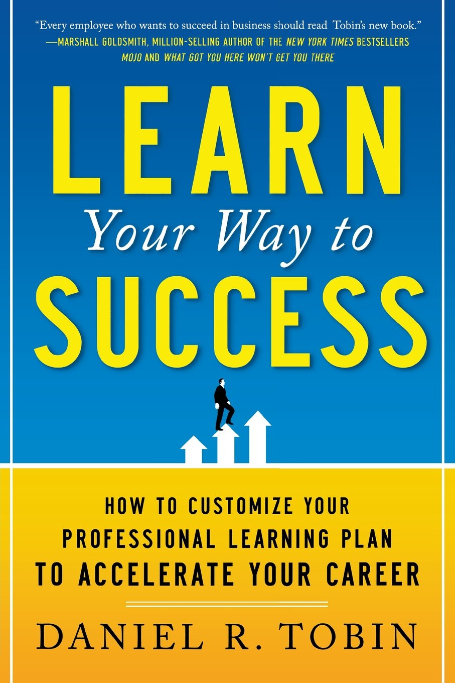 learn your way to success how to customize your professional learn your way to success how to customize your professional learning plan to accelerate your career business books daniel r tobin 9780071782258