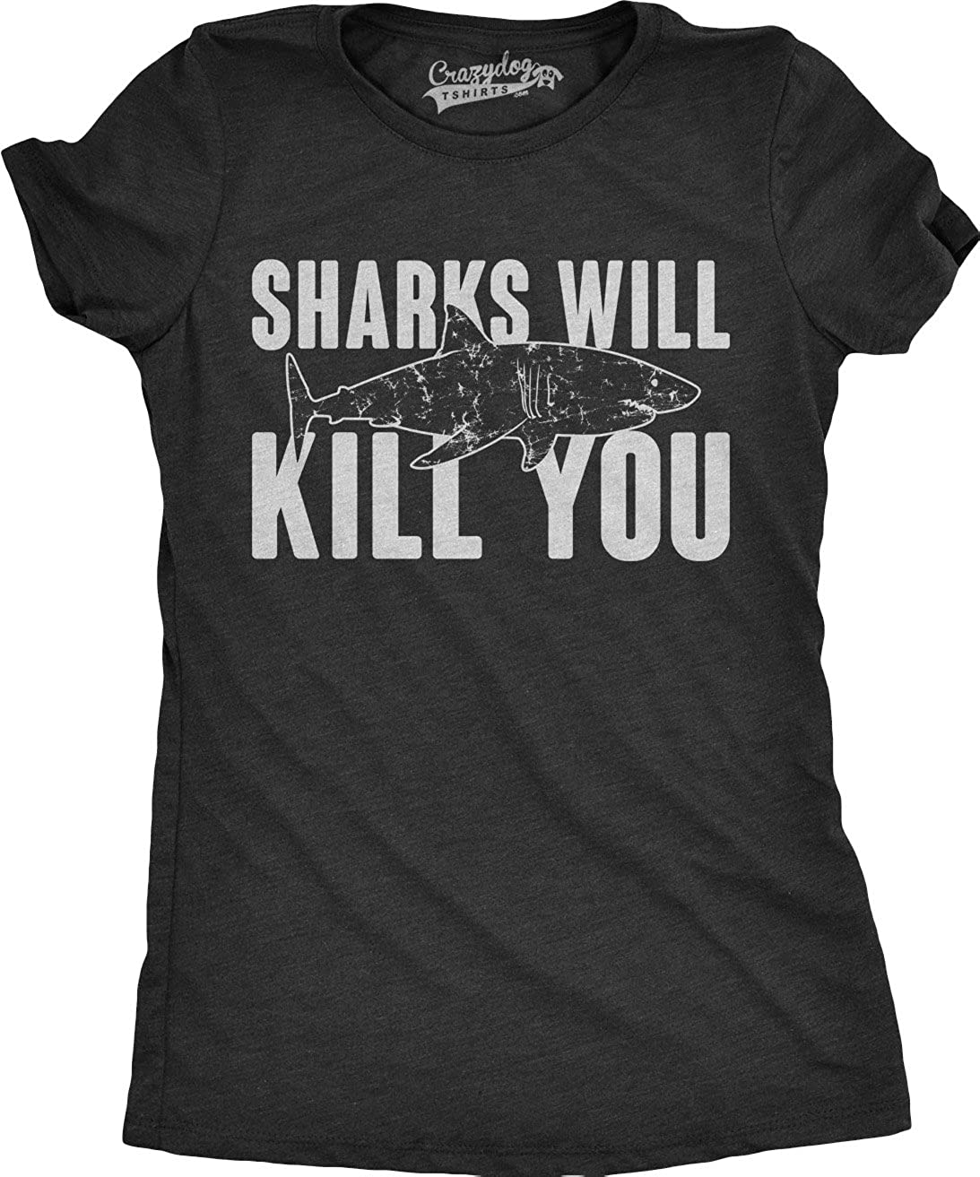 3bcc078f1b Amazon.com: Womens Sharks Will Kill You Funny Shark T Shirt Sarcasm Novelty  Offensive Shirts: Clothing