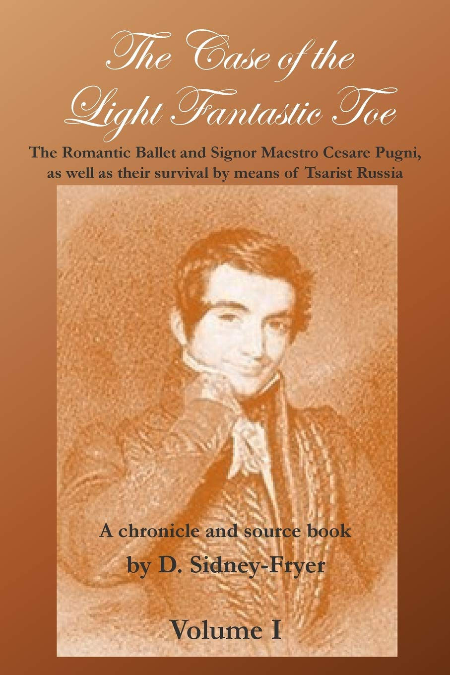 Download The Case of the Light Fantastic Toe, Vol. I: The Romantic Ballet and Signor Maestro Cesare Pugni, as well as their survival by means of Tsarist Russia: A chronicle and source book (Volume 1) pdf epub
