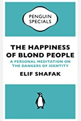 The Happiness of Blond People: A Personal Meditation on the Dangers of Identity (Penguin Specials) Kindle Edition