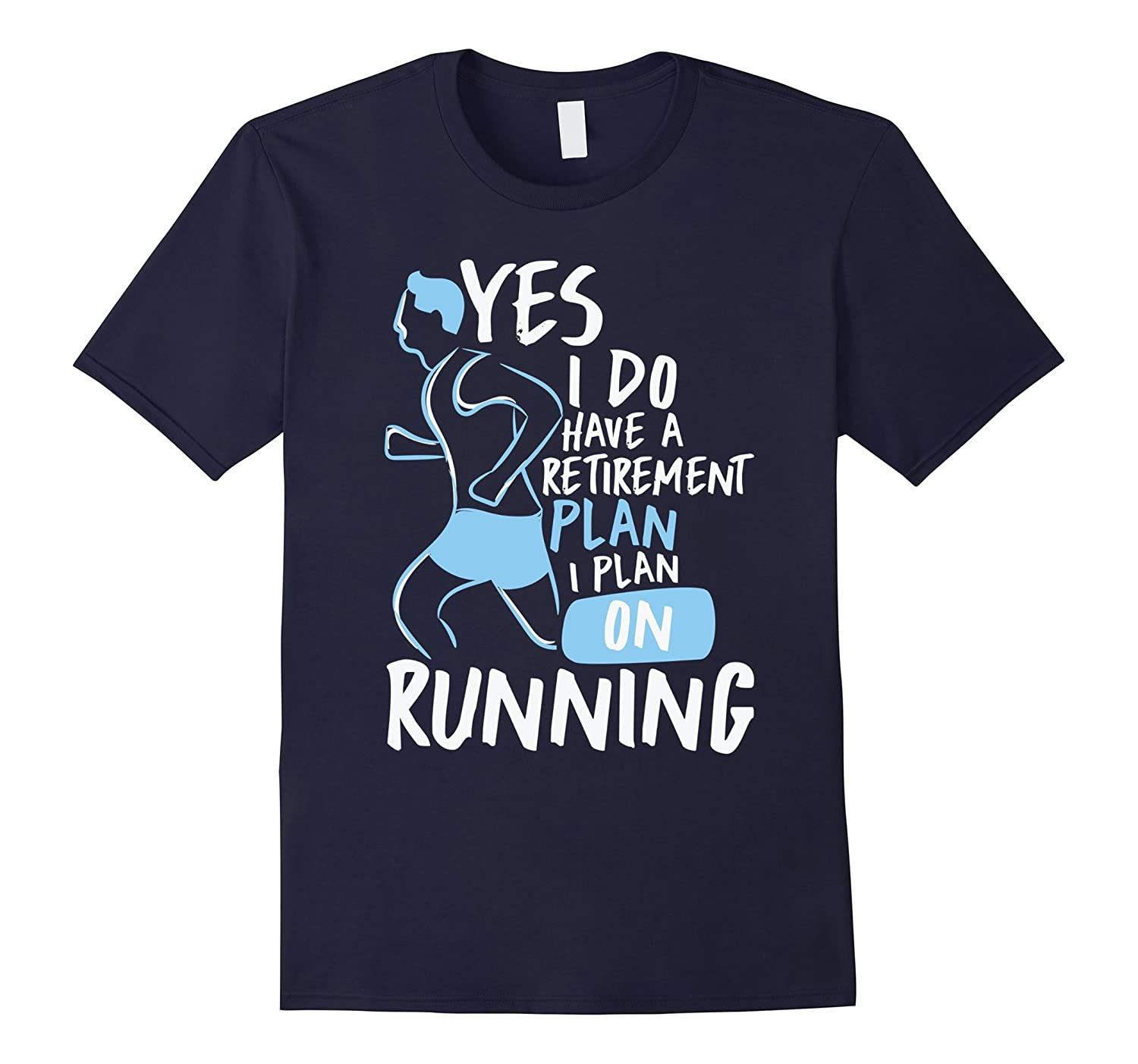 Yes I Do Have A Retirement Plan I Plan On Running T-Shirt-TH