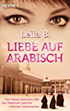 Liebe auf Arabisch: Vier Frauen sprechen über Sex, Ehebruch und ihre intimsten Geheimnisse