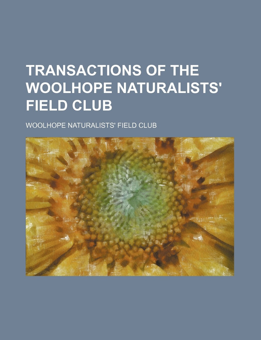7274989720255 Transactions of the Woolhope Naturalists  Field Club Paperback – 6 Feb 2012