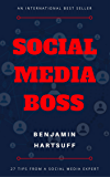 Social Media Boss: 27 Tactics Successful Brands And Businesses Use To Grow An Audience And Increase ROI