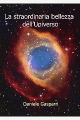 La straordinaria bellezza dell'Universo (Italian Edition) Kindle Edition