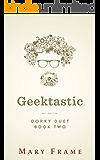 Geektastic (Dorky Duet Book 2)