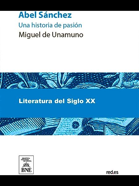 Abel Sanchez una historia de pasion eBook: de Unamuno, Miguel ...