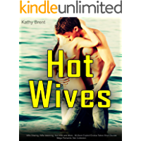 Hot Wives: Wife Sharing, Wife Watching, Hot Wife and More - 80-Book Explicit Erotica Taboo Short Stories Mega Romantic Sex Collection