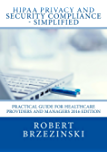 HIPAA Privacy and Security Compliance - Simplified: Practical Guide for Healthcare Providers and Managers 2016 Edition
