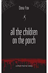 All the Children on the Porch: a short horror story Kindle Edition