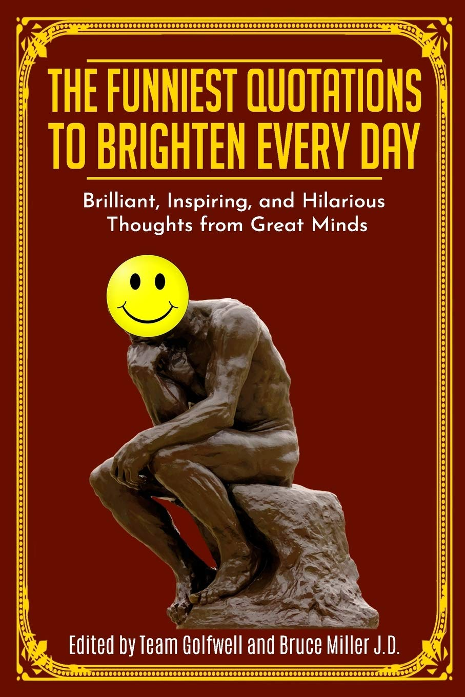 The Funniest Quotations To Brighten Every Day Brilliant Inspiring And Hilarious Thoughts From Great Minds Quotes To Inspire Golfwell Team Miller J D Bruce 9781710441413 Amazon Com Books