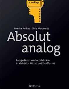 Absolut analog: Fotografieren wieder entdecken: in Kleinbild-, Mittel- und Großformat (German Edition)