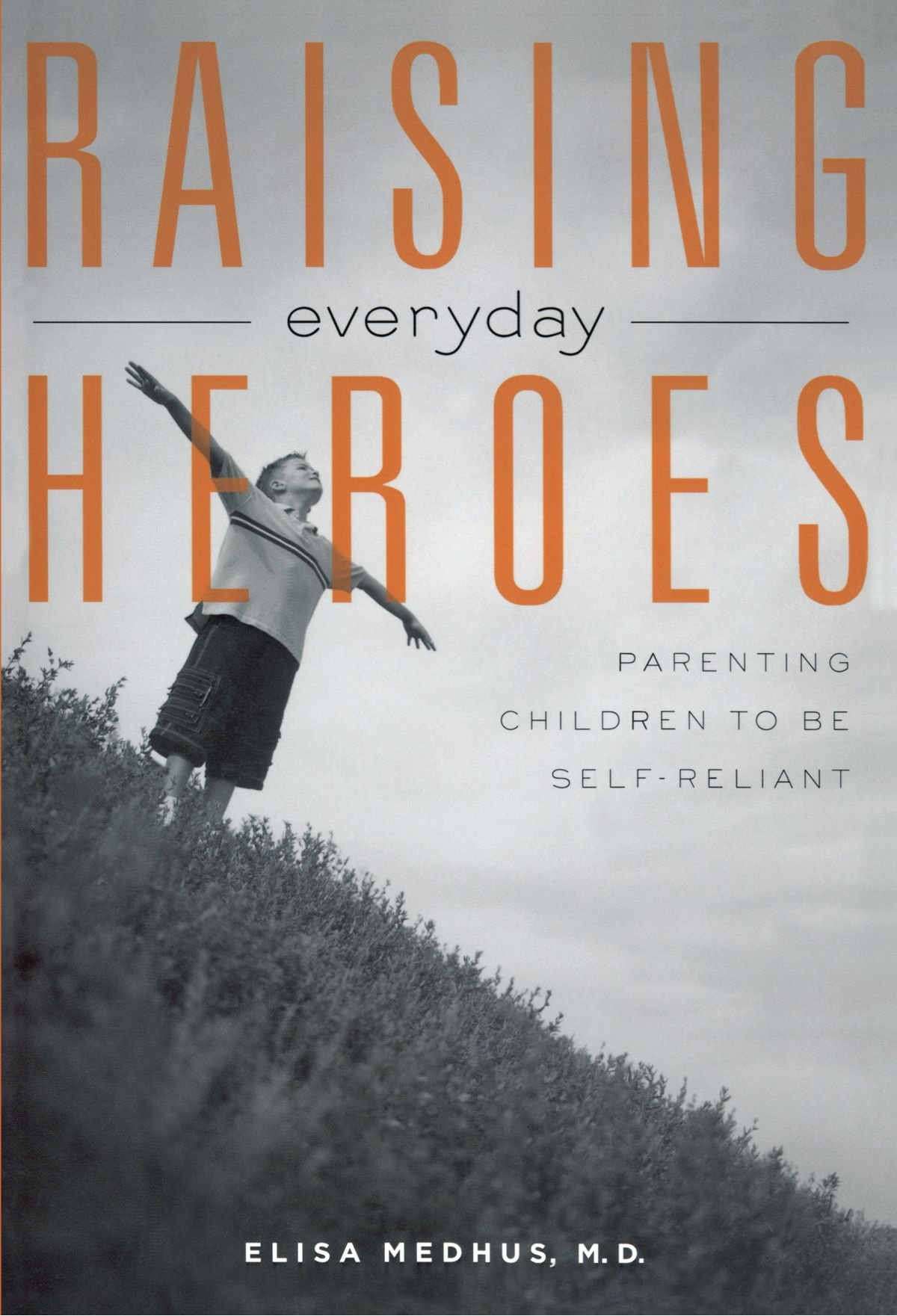 raising everyday heroes parenting children to be self reliant