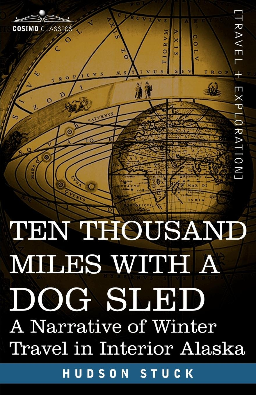 Download Ten Thousand Miles with a Dog Sled: A Narrative of Winter Travel in Interior Alaska pdf epub