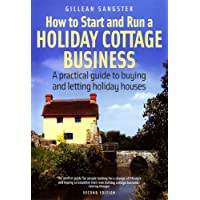 How to Start and Run a Holiday Cottage Business: 2nd edition: A Practical Guide to Buying and Letting Holiday Houses