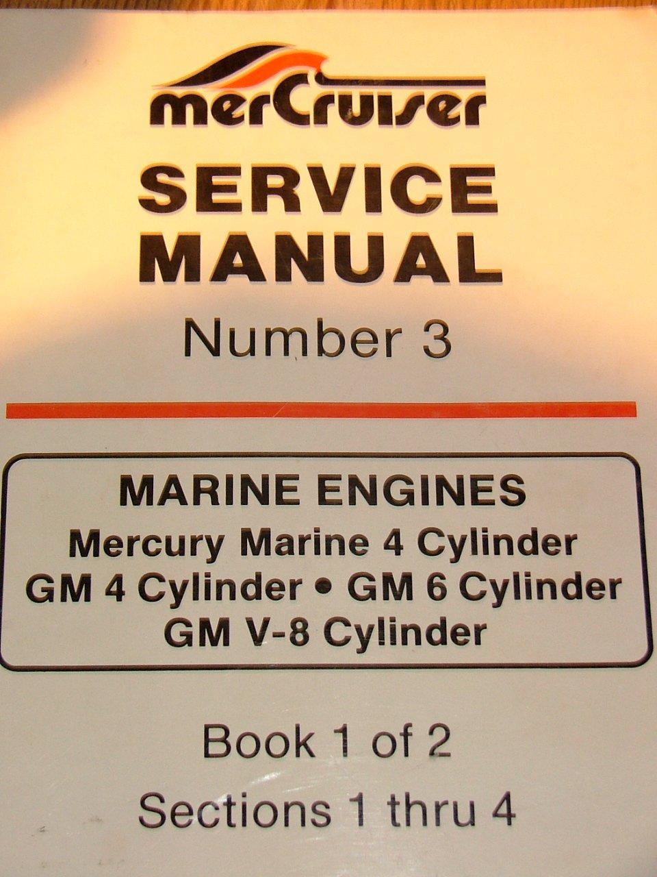 MerCruiser Service Manual Number 3: MARINE ENGINES Mercury Marine 4  Cylinder; GM 4 Cylinder; GM 6 Cylinder; GM V-8 Cylinder. Book 1 of 2;  Sections 1 thru 4: ...