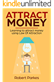 Attract Money: Learning to Attract Money Using the Law of Attraction (Attract Money series book 1)