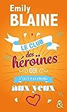 Le club des héroïnes qui n'ont pas froid aux yeux : Découvrez aussi le nouveau roman d'Emily Blaine, Si tu me le demandais (&H)