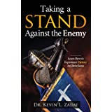 TAKING A STAND AGAINST THE ENEMY: Learn How to Experience Victory in Christ Jesus
