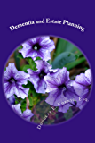 Dementia and Estate Planning: Planning your estate after a diagnosis of Dementia (English Edition)