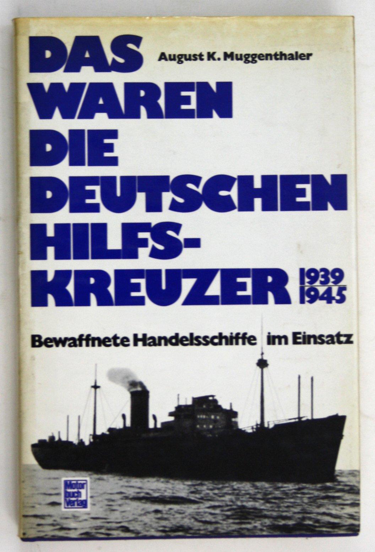 Das waren die deutschen Hilfskreuzer 1939-1945. Bewaffnete Handelsschiffe im Einsatz Gebundenes Buch – März 1995 August Karl Muggenthaler Motorbuch Vlg. Stgt. 3879432619