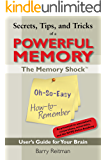 Secrets, Tips, and Tricks of a Powerful Memory: The Memory Shock Oh-So-Easy How-to-Remember User's Guide for Your Brain
