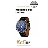 Watches For Ladies: Guidebook for luxury watches (English Edition)