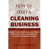 How to Start a Cleaning Business: Make Your First $100,000 Using This Powerful Commercial Cleaning Business Model
