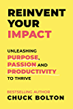 Reinvent Your Impact: Unleashing Purpose, Passion and Productivity to Thrive