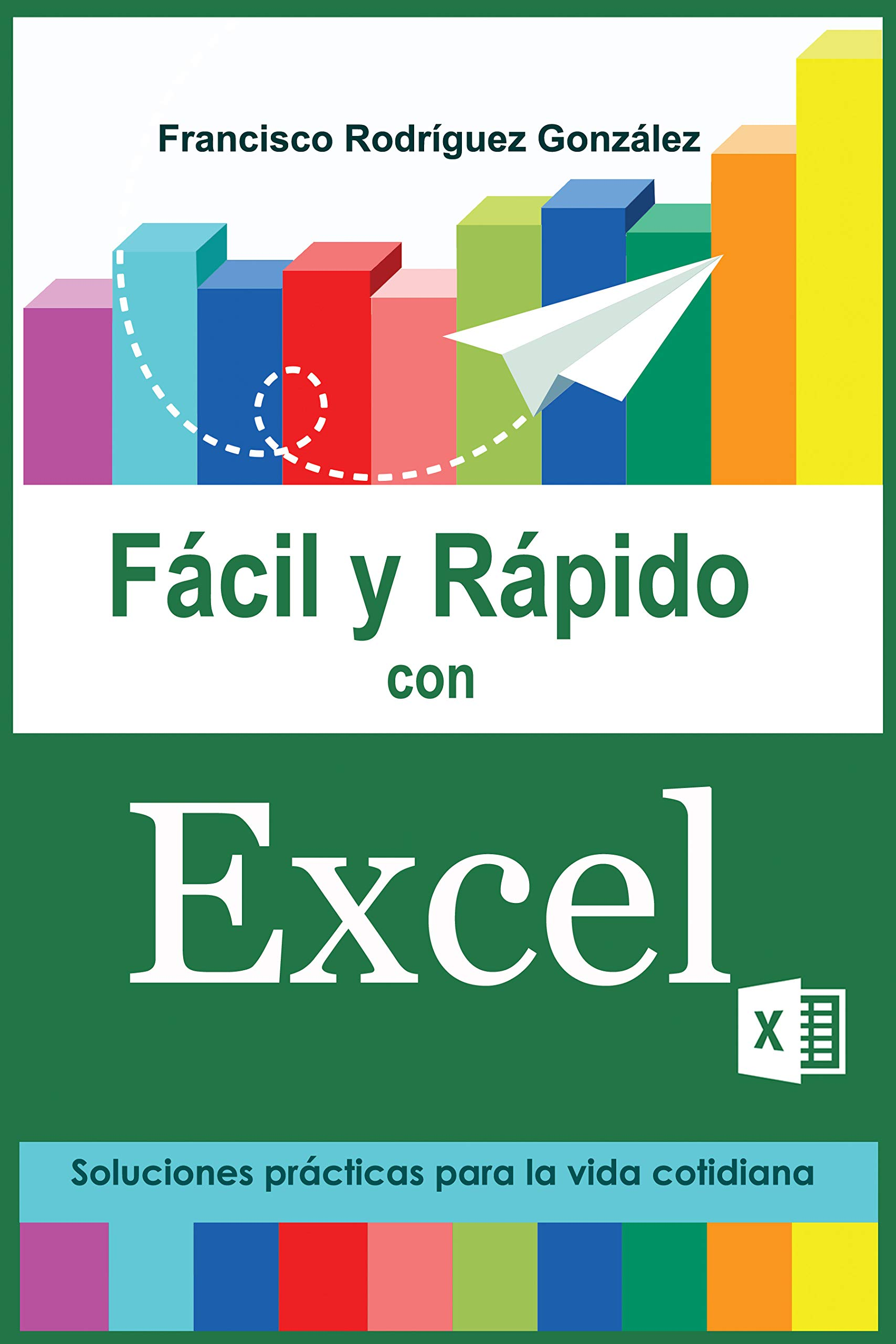 Fácil y Rápido con Excel: Soluciones prácticas para la vida cotidiana