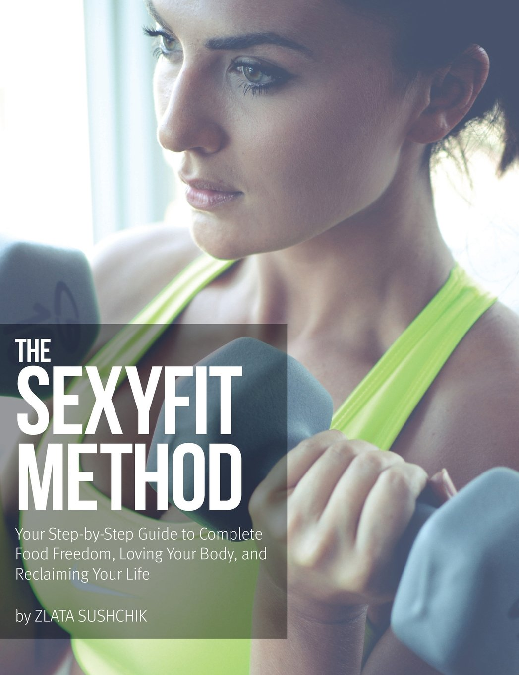 Download The Sexyfit Method: Your Step-by-Step Guide to Complete Food Freedom, Loving Your Body, and Reclaiming Your life (978-0-9985372-3-8) pdf