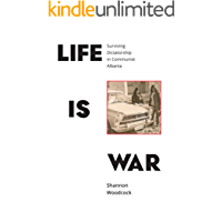 Life is War: Surviving Dictatorship in Communist Albania
