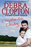 COMPLETE ME, COWBOY: Enhanced Edition (Turner Creek Ranch Book 3)