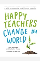 Happy Teachers Change the World: A Guide for Cultivating Mindfulness in Education Paperback