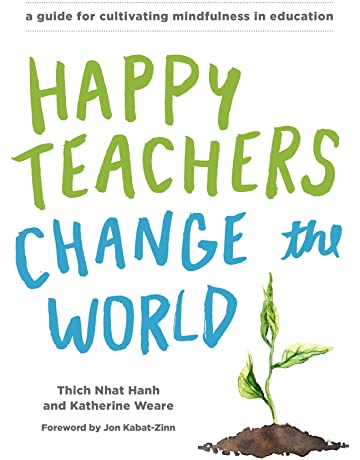 Happy Teachers Change The World A Guide For Cultivating Mindfulness
