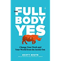 The Full Body Yes: Change Your Work and Your World from the Inside Out