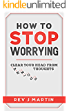 How to Stop Worrying: Clear your head from anxious thoughts