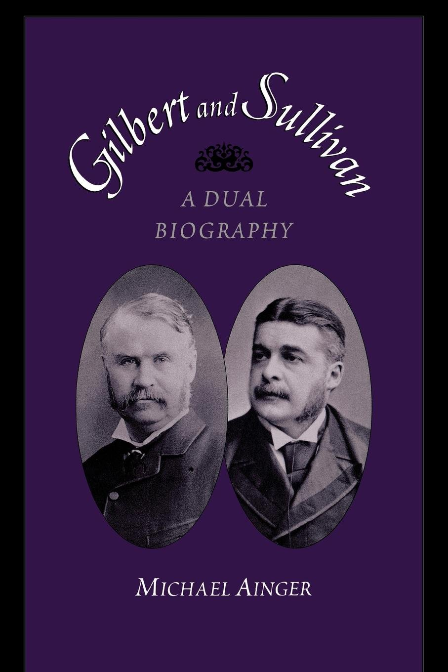 Gilbert and Sullivan: A Dual Biography by Oxford University Press