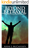 Betrayal: Beyond Betrayal: Standing in the Midst of Adversity