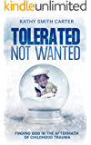 Tolerated Not Wanted: Finding God in the Aftermath of Childhood Trauma