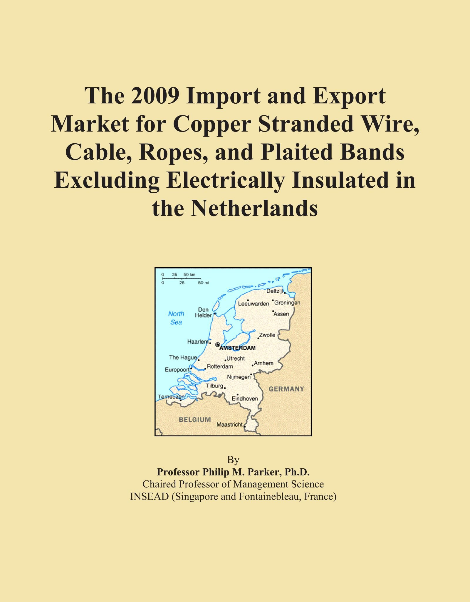The 2009 Import and Export Market for Copper Stranded Wire, Cable, Ropes, and Plaited Bands Excluding Electrically Insulated in the Netherlands pdf