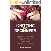 Knitting for Beginners: The Ultimate Complete Guide To Learning Knitting Fast!