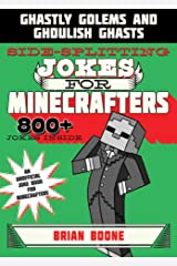Sidesplitting Jokes for Minecrafters: Ghastly Golems and Ghoulish Ghasts (Unofficial Minecrafters Jokes) Kindle Edition
