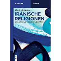 Iranische Religionen: Zoroastrismus, Yezidentum, Baha'itum (De Gruyter Studium)