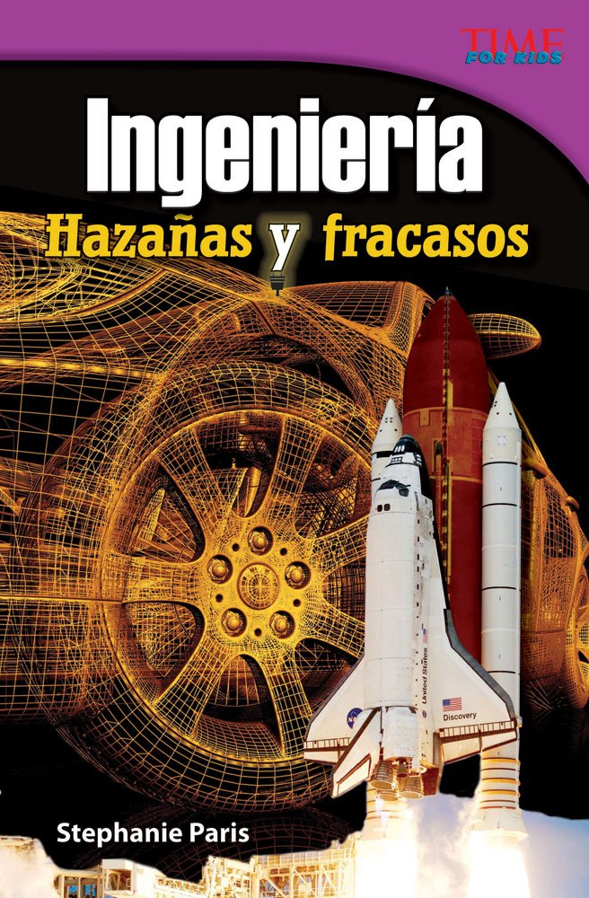 Ingeniería: Hazañas y fracasos (Engineering: Feats and Failures) (Spanish Version) (TIME FOR KIDS® Nonfiction Readers) (Spanish Edition)