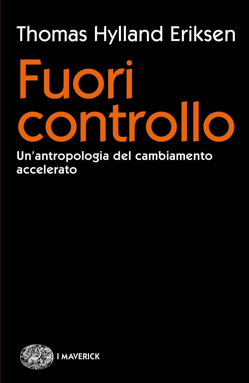 Fuori controllo. Un'antropologia del cambiamento accelerato Copertina flessibile – 29 ago 2017 Thomas Hylland Eriksen C. Melloni Einaudi 880623451X
