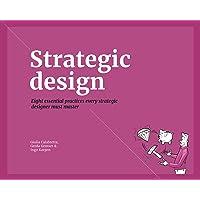 Strategic Design: 8 Essential Practices Every Strategic Designer Must Master