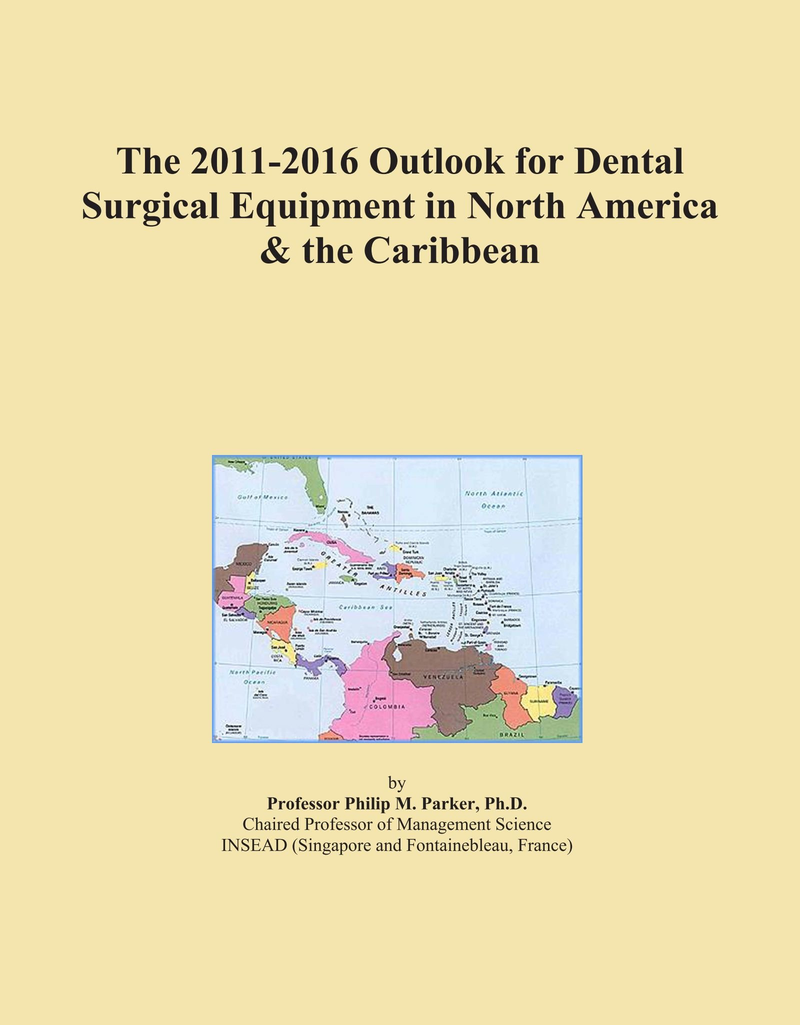 The 2011-2016 Outlook for Dental Surgical Equipment in North America & the Caribbean