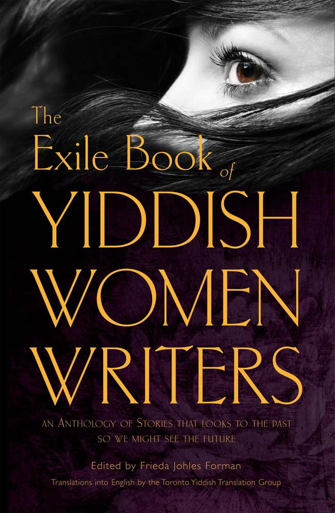 The Exile Book of Yiddish Women Writers: An Anthology of Stories That Looks to the Past So We Might See the Future pdf