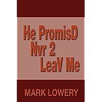 He PromisD Nvr 2 LeaV Me